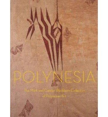 [(Polynesia: The Mark and Carolyn Blackburn Collection of Polynesian Art )] [Author: Adrienne L Kaeppler] [Nov-2010]