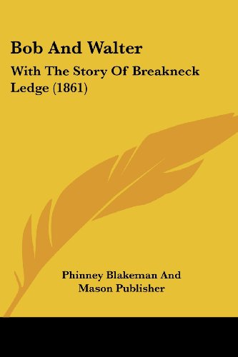 Bob and Walter: With the Story of Breakneck Ledge (1861)