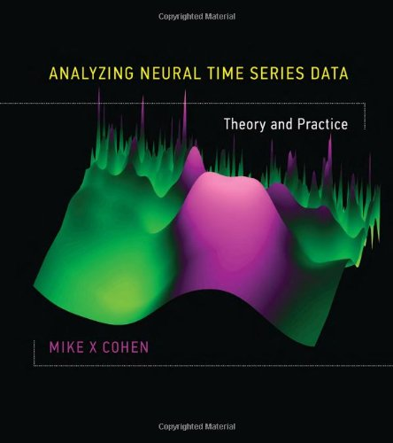 Analyzing Neural Time Series Data: Theory and Practice (Issues in Clinical and Cognitive Neuropsychology) (Time Series, Neural Network)