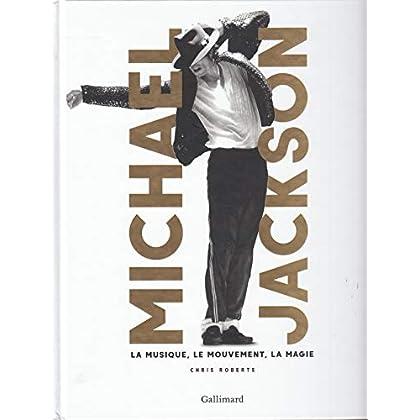 Michael Jackson: La musique, le mouvement, la magie
