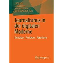 Journalismus in der digitalen Moderne: Einsichten - Ansichten - Aussichten