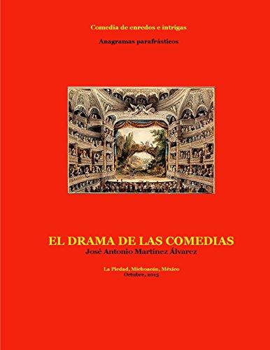 El drama de las comedias: Comedia de enredos e intrigas (Teatrología-Anagramas parafrásticos) por José Antonio Martínez Álvarez