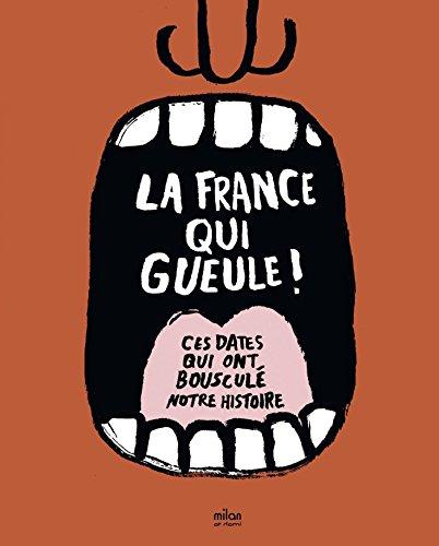 La France qui gueule: Ces dates qui ont bousculé notre histoire