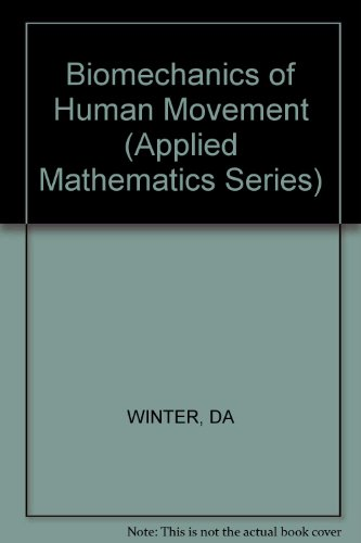 Winter: Biomechanics Of Human Movement (Applied Mathematics Series)