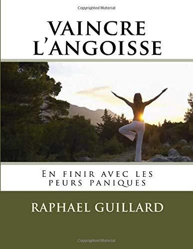 vaincre l'angoisse par raphael Guillard