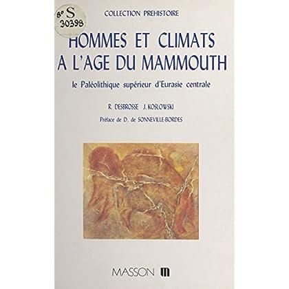 Hommes et climats à l'âge du mammouth : le paléolithique supérieur d'Eurasie centrale (Préhistoire)