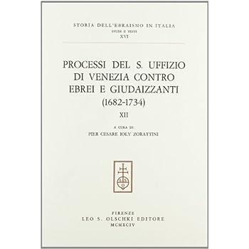 Processi Del S. Uffizio Di Venezia Contro Ebrei E Giudaizzanti (1682-1734)