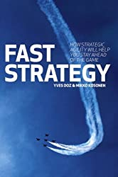 Fast Strategy: How strategic agility will help you stay ahead of the game by Yves Doz (2008-04-13)