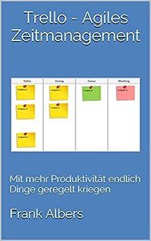 Trello - Agiles Zeitmanagement: Mit mehr Produktivität endlich Dinge geregelt kriegen