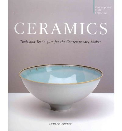 [(Ceramics: Tools and Techniques for the Contemporary Maker)] [ By (author) Louisa Taylor ] [September, 2011]