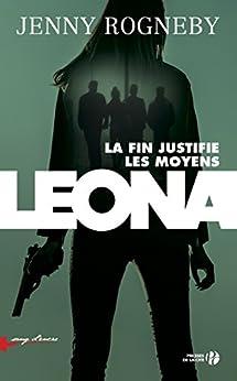 Leona : La fin justifie les moyens par [ROGNEBY, Jenny]