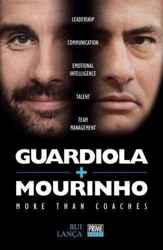 Guardiola Vs Mourinho: More Than Coaches por Rui Lanca