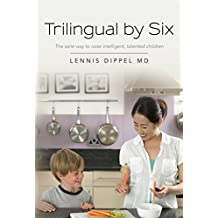 Trilingual by Six: The sane way to raise intelligent, talented children (English Edition)