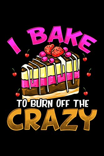 I Bake to Burn Off the Crazy: