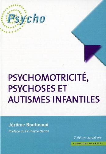 Psychomotricité, psychoses et autismes infantiles