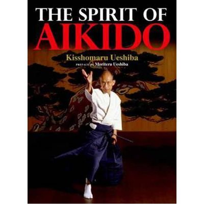 [(The Spirit of Aikido)] [ By (author) Kisshomaru Ueshiba ] [October, 2012]
