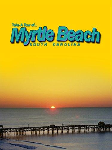 Take A Tour Of.Myrtle Beach South Carolina [OV]