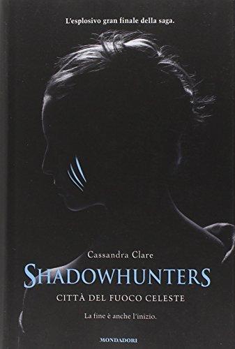Shadowhunters. Citt del fuoco celeste by Cassandra Clare(1905-07-06)