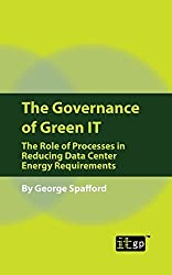 The Governance of Green IT: The Role of Processes in Reducing Data Center Energy Requirements by George Spafford (2008-12-11)