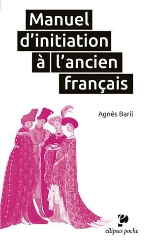Manuel d'initiation à l'ancien français par Agnès Baril