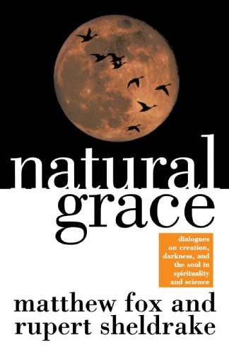 Natural Grace: Dialogues on Creation, Darkness, and the Soul in Spirituality and Science