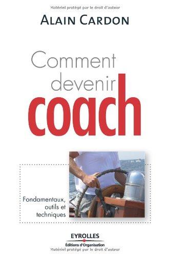 Comment devenir coach: Fondamentaux, outils et techniques