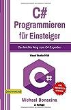 C#: Programmieren für Einsteiger: Der leichte Weg zum C#-Experten! (Einfach Programmieren lernen, Band 5) - Michael Bonacina