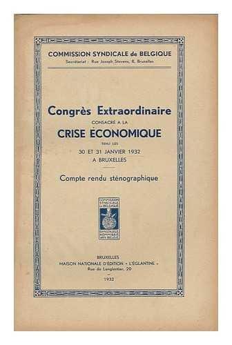 Congres extraordinaire consacre a la crise economique tenu les 30 et 31 Janvier 1932 a Bruxelle : compte rendu stenographique par congres extraordinaire consacre a la crise economique