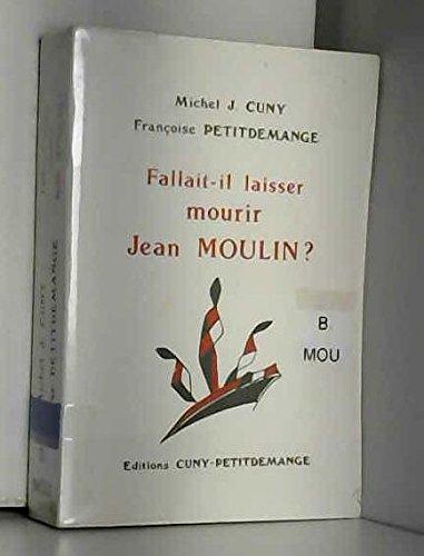 Fallait-il laisser mourir Jean Moulin ?