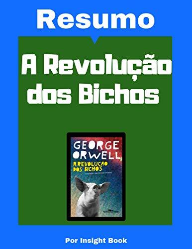 A Revolução dos Bichos - Resumo e Analise completa: Entenda todo o contexto histórico e os significados do livro. (Portuguese Edition) por Insight Book