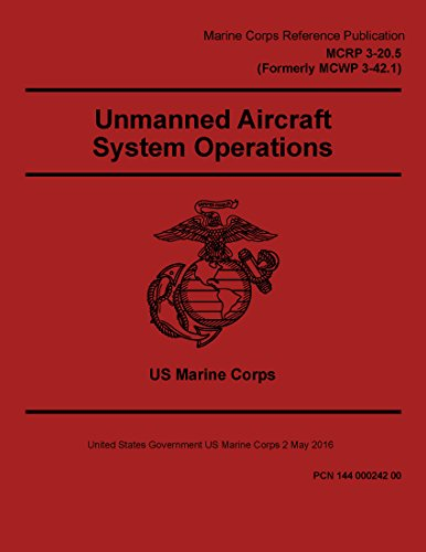 Marine Corps Reference Publication MCRP 3-20.5 (Formerly MCWP 3-42.1) Unmanned Aircraft System Operations 2 May 2016 (English Edition) -