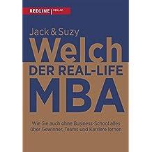 Der Real-Life MBA: Wie Sie auch ohne Business-School alles über gewinnen, Teams und Karriere lernen