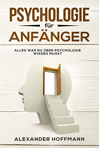 Psychologie für Anfänger - Alles was Du über Psychologie wissen musst