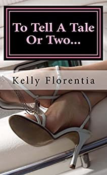 To Tell a Tale or Two: A Collection of Short Stories with a Twist! by [Florentia, Kelly]