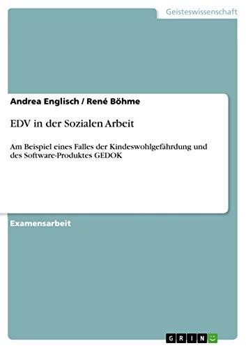 EDV in der Sozialen Arbeit: Am Beispiel eines Falles der Kindeswohlgefährdung und des Software-Produktes GEDOK