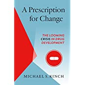 A Prescription for Change: The Looming Crisis in Drug Development (Luther H. Hodges JR. and Luther H. Hodges Sr. Series on Busi)