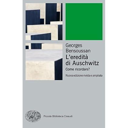 L'eredità Di Auschwitz: Come Ricordare? (Piccola Biblioteca Einaudi. Big)