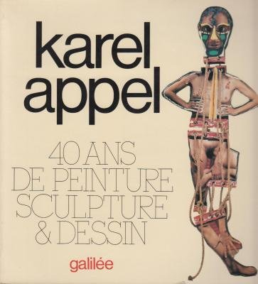 KAREL APPEL 40 ANS DE PEINTURE, SCULPTURE ET DESSIN