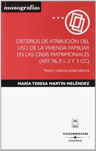Criterios de atribución del uso de la vivienda familiar en las crisis matrimoniales (Art. 96, p. 1, 2 y 3 CC) - Teoría y práctica jurisprudencial (Monografía)