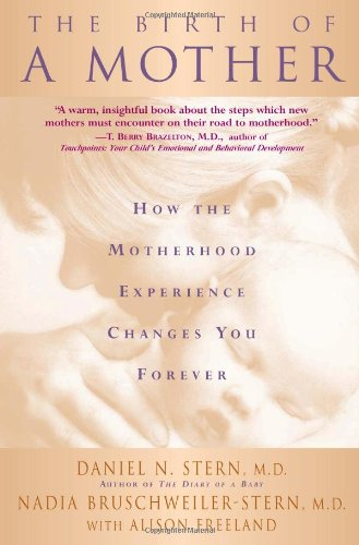 The Birth Of A Mother: How The Motherhood Experience Changes You Forever: How the Experience of Motherhood Changes You Forever por Alison Freeland