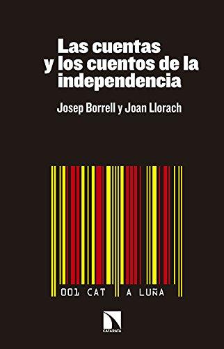 Las cuentas y los cuentos de la independencia por Josep Borrell, Joan Llorach