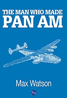 The Man Who Made Pan Am by [Watson, Max]