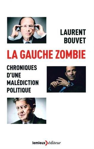 La gauche zombie : Chroniques d'une maldiction politique