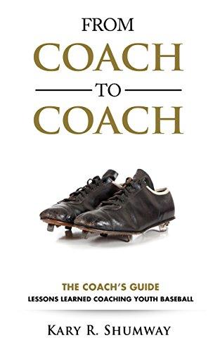La guía del Coach: Lecciones aprendidas sirviendo de entrenador de béisbol juvenil por Kary Shumway