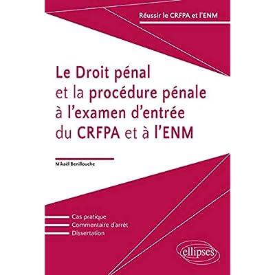 Le Droit Pénal et la Procédure Pénale à l'Examen d'Entrée du CRFPA et à l'ENM