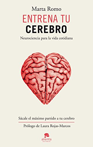 Entrena tu cerebro: Neurociencia para la vida cotidiana por Marta Romo Vega