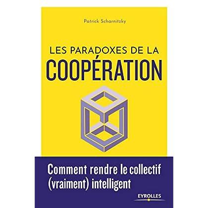 Les paradoxes de la coopération. Comment rendre le collectif (vraiment) intelligent.