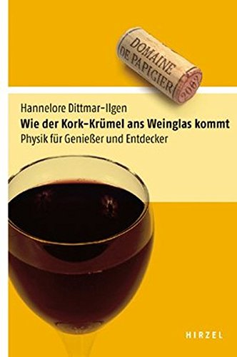 Preisvergleich Produktbild Wie der Kork-Krümel ans Weinglas kommt. Physik für Genießer und Entdecker