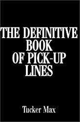 The Definitive Book of Pick-Up Lines by Tucker Max (2001-04-01)
