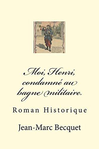 Moi, Henri, condamné au bagne militaire.: Roman Historique